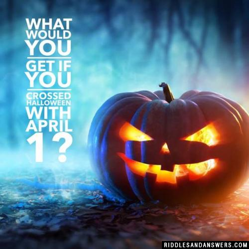What would you get if you crossed Halloween with April 1