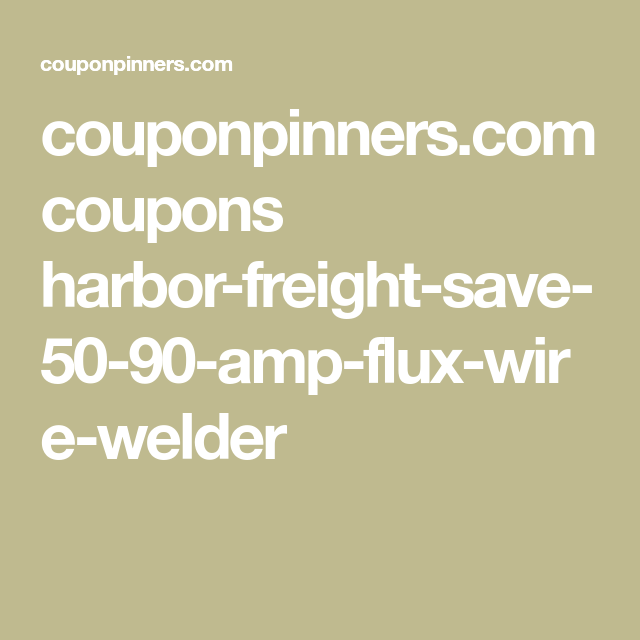 couponpinners.com coupons harbor-freight-save-50-90-amp-flux-wire ...
