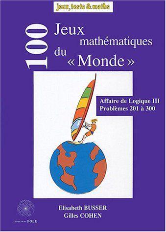 100 jeux mathématiques du Monde : Affaire de logique III, problèmes 201 à 300 de Elisabeth Bussier et autres