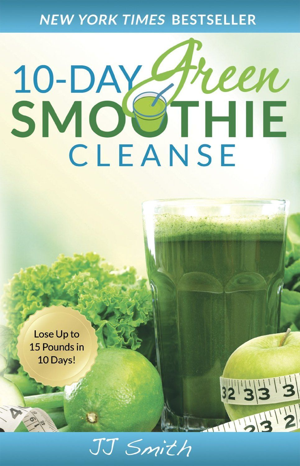 Amazon.com: 10-Day Green Smoothie Cleanse: Lose Up to 15 Pounds in 10 Days!  eBook: JJ Smith: Kindle Store