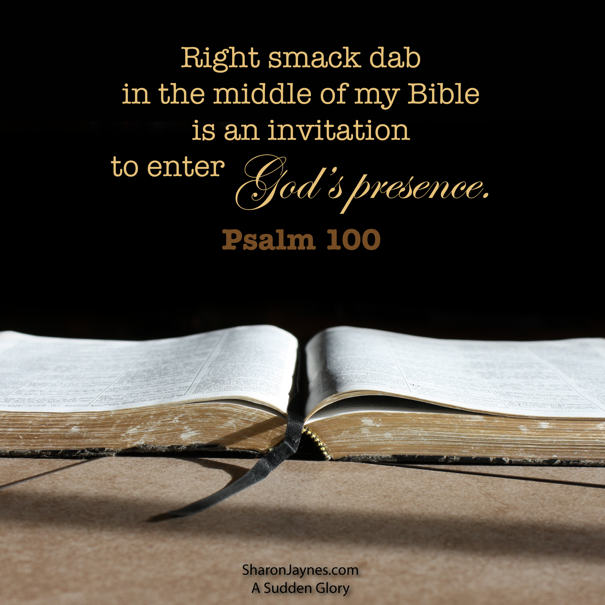 Psalm 100 right smack dab in the middle of my bible is an invitation to enter god s presence by a sudden glory sharonjaynes