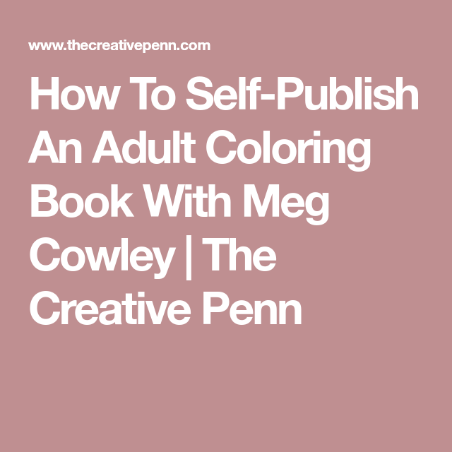 How To Self-Publish An Adult Coloring Book With Meg Cowley | The ...