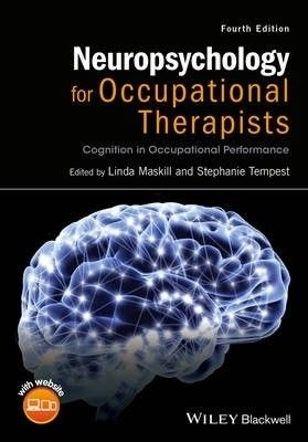 Neuropsychology for occupational therapists : cognition in occupational performance / Linda Maskill, Stephanie Tempest.