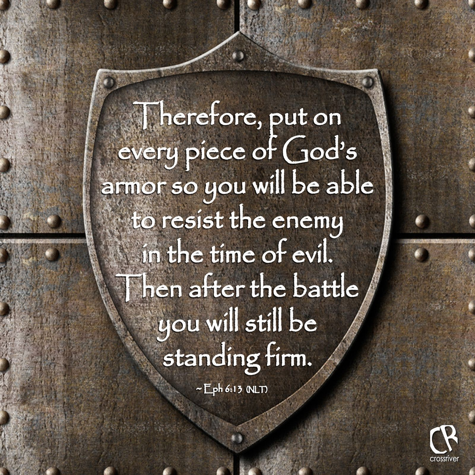 Therefore, Put On Every Piece Of God's Armor So You Will