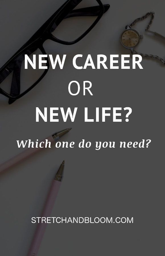 New Career or New Life? Here's What You Need to Know - STRETCH + BLOOM #personalgrowth