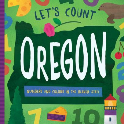 Let's Count Oregon: Numbers and Colors in the Beaver State ...