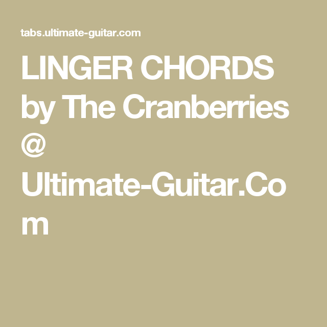 Linger Chords By The Cranberries Ultimate Guitar Chords
