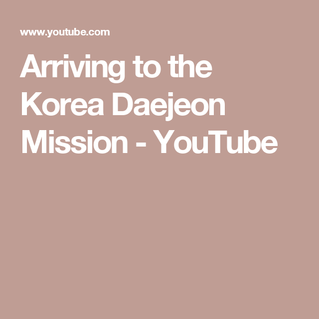 Arriving to the Korea Daejeon Mission - YouTube