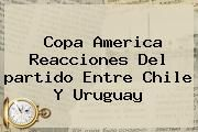 http://tecnoautos.com/wp-content/uploads/imagenes/tendencias/thumbs/copa-america-reacciones-del-partido-entre-chile-y-uruguay.jpg Partido Chile Uruguay. Copa America Reacciones del partido entre Chile y Uruguay, Enlaces, Imágenes, Videos y Tweets - http://tecnoautos.com/actualidad/partido-chile-uruguay-copa-america-reacciones-del-partido-entre-chile-y-uruguay/