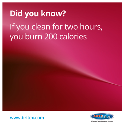 If you clean for two hours, you burn 200 calories.