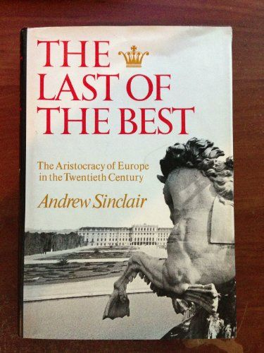 The Last of the Best; the Aristocracy of Europe in the Twentieth Century