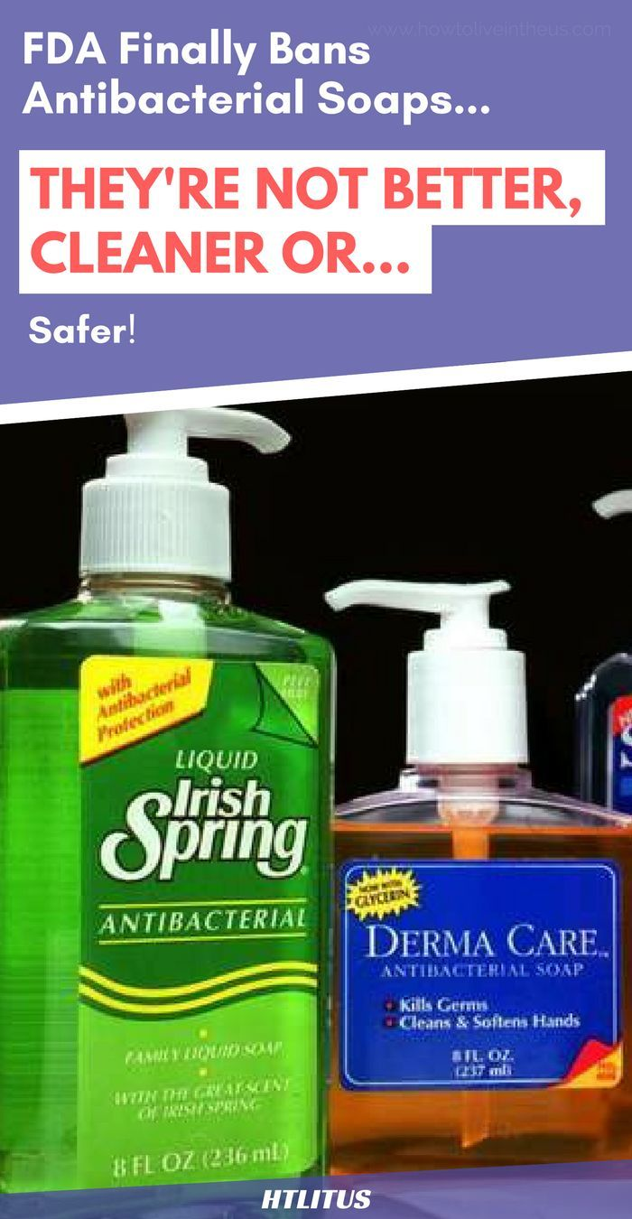 Fda Finally Bans Antibacterial Soaps Because They Re Not Better