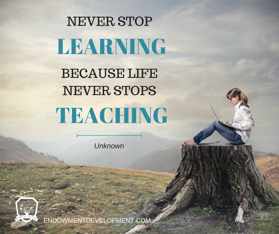 """""""Never stop learning because life never stops teaching"""