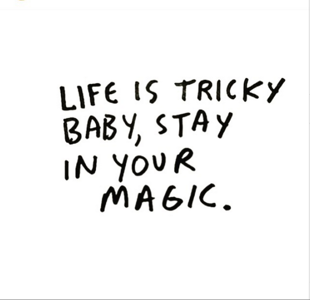 Life is tricky, baby. Stay in your magic. #wisdom #affirmations #inspiration