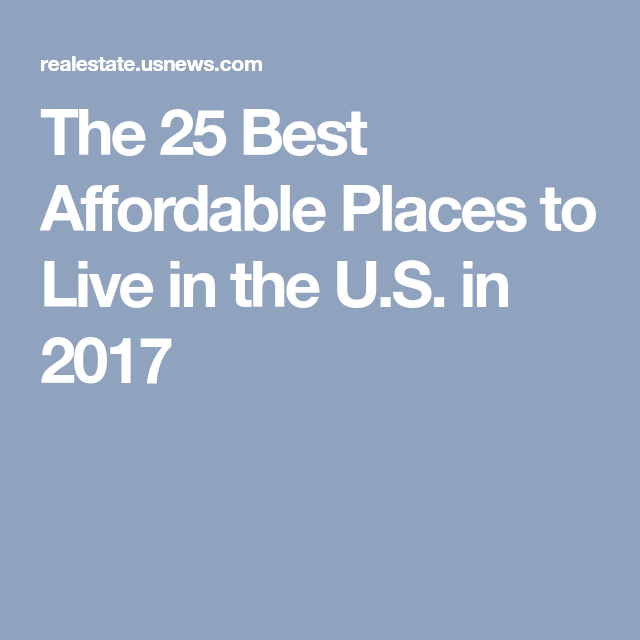 The 25 Best Affordable Places To Live In U S 2017