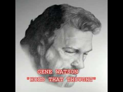 GENE WATSON - HOLD THAT THOUGHT