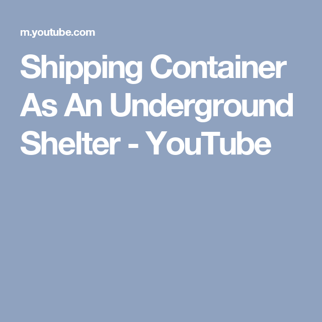 Shipping Container As An Underground Shelter - YouTube