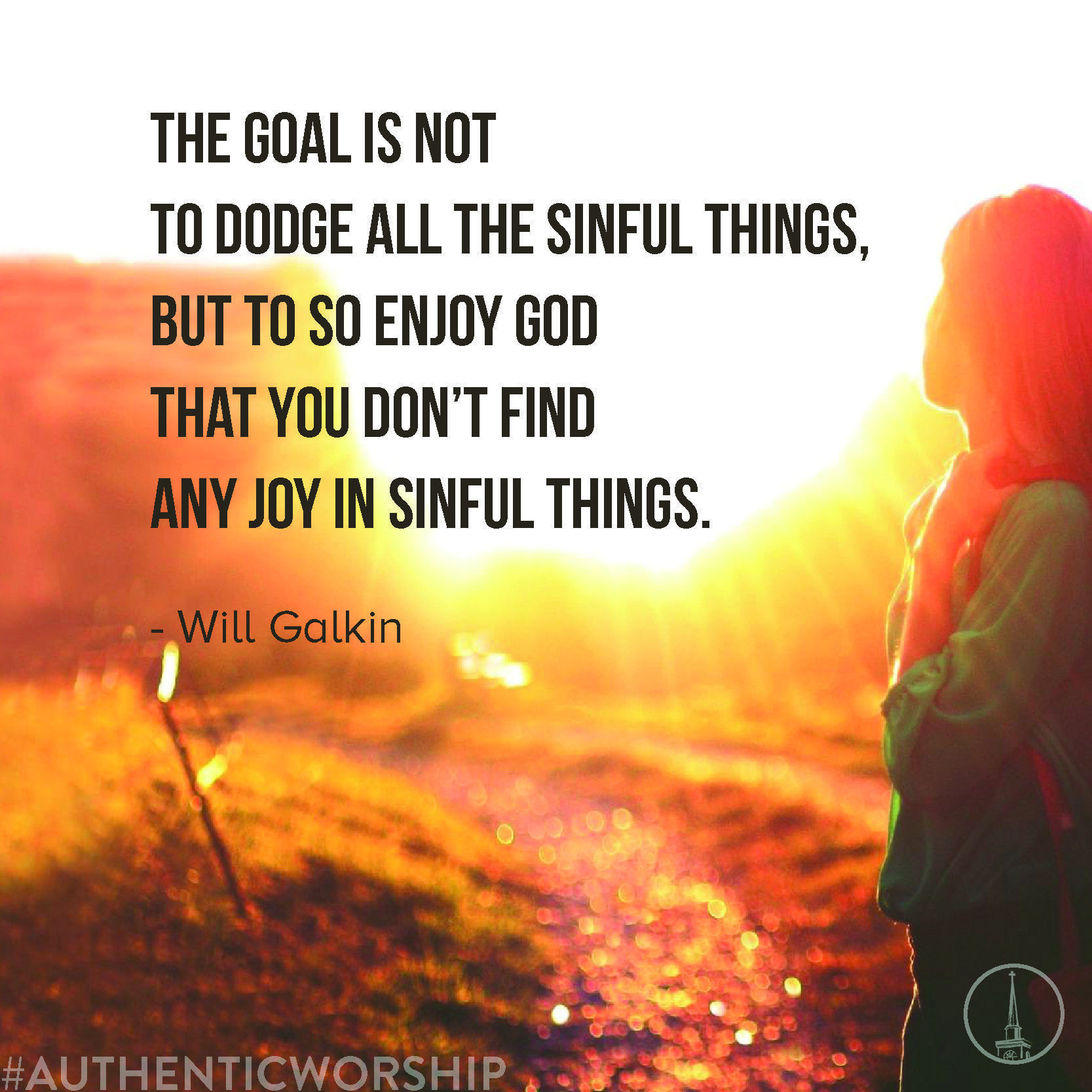 The goal is not to dodge all the sinful things, but to so enjoy God you don't find any joy in ...