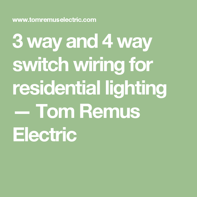 3 way and 4 way switch wiring for residential lighting 3 way and 4 way switch wiring for residential lighting tom remus electric