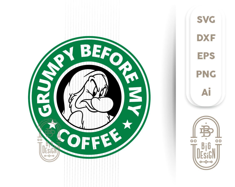 Grumpy Before My Coffee Starbucks SVG , Funny Coffee