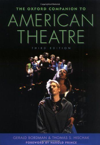 The Oxford Companion To American Theatre By Gerald Bordman 59 98 Publication May 6 2004 696 Pages Publisher O Oxford University Press Theatre Companion