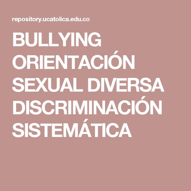 BULLYING  ORIENTACIÓN SEXUAL DIVERSA  DISCRIMINACIÓN SISTEMÁTICA