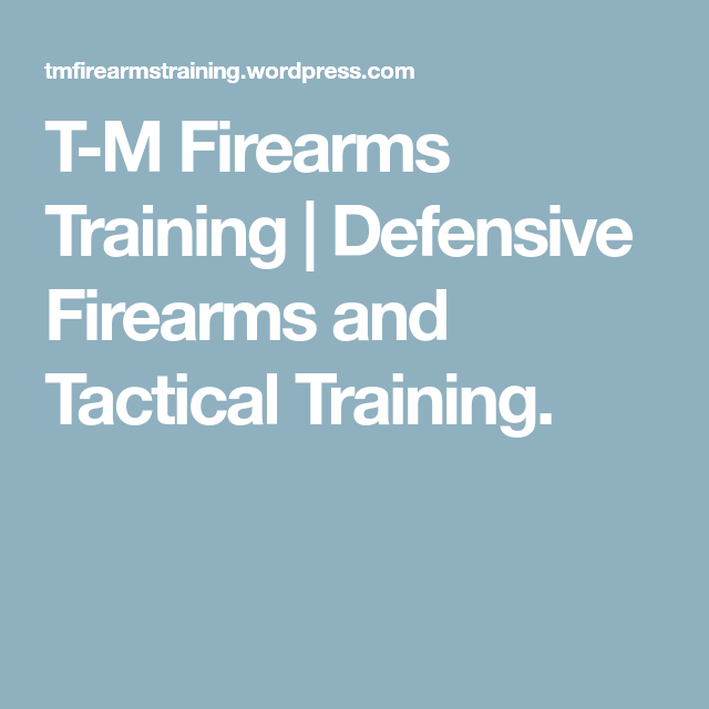 T-M Firearms Training | Defensive Firearms and Tactical Training.
