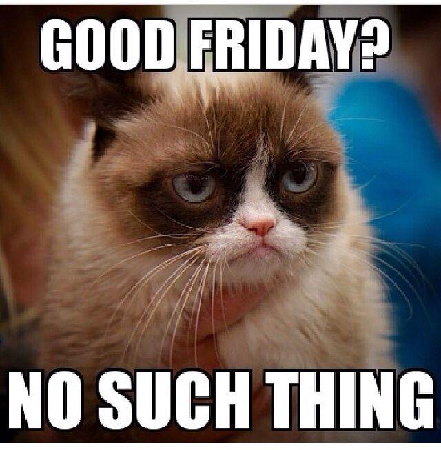 Good Friday No Such Thing For My Catholic Friends Funny Grumpy Cat Memes Grumpy Cat Humor Grumpy Cat