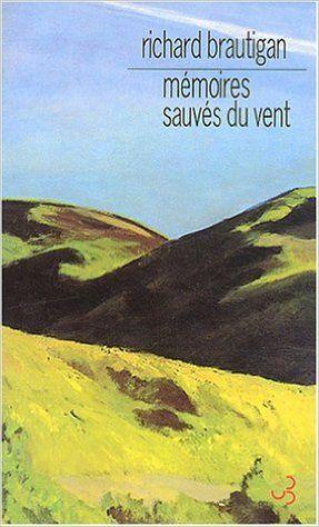 Amazon Fr Memoires Sauves Du Vent Richard Brautigan Marc Chenetier Livres Memoire Livre Film A Voir