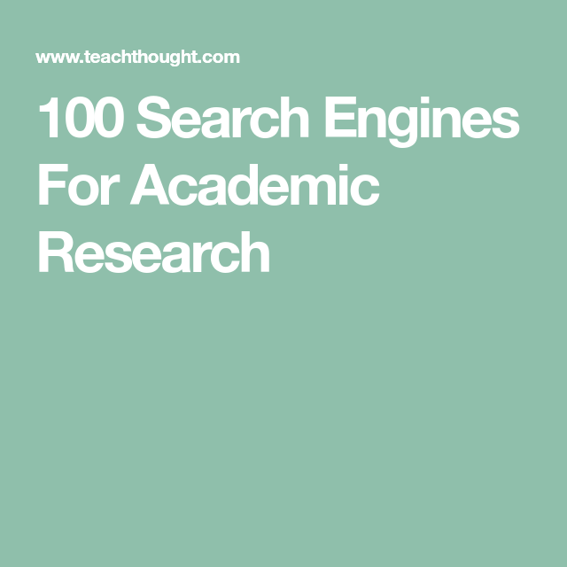 100 Search Engines For Academic Research Academic Research Search Engine Academics