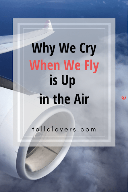 The Reason We Cry on Airplanes is Up in the Air | Crying ...