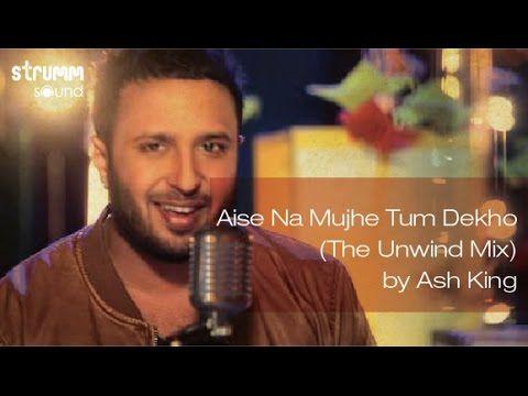 Aise Na Mujhe Tum Dekho The Unwind Mix By Ash King Dance Videos Songs Music