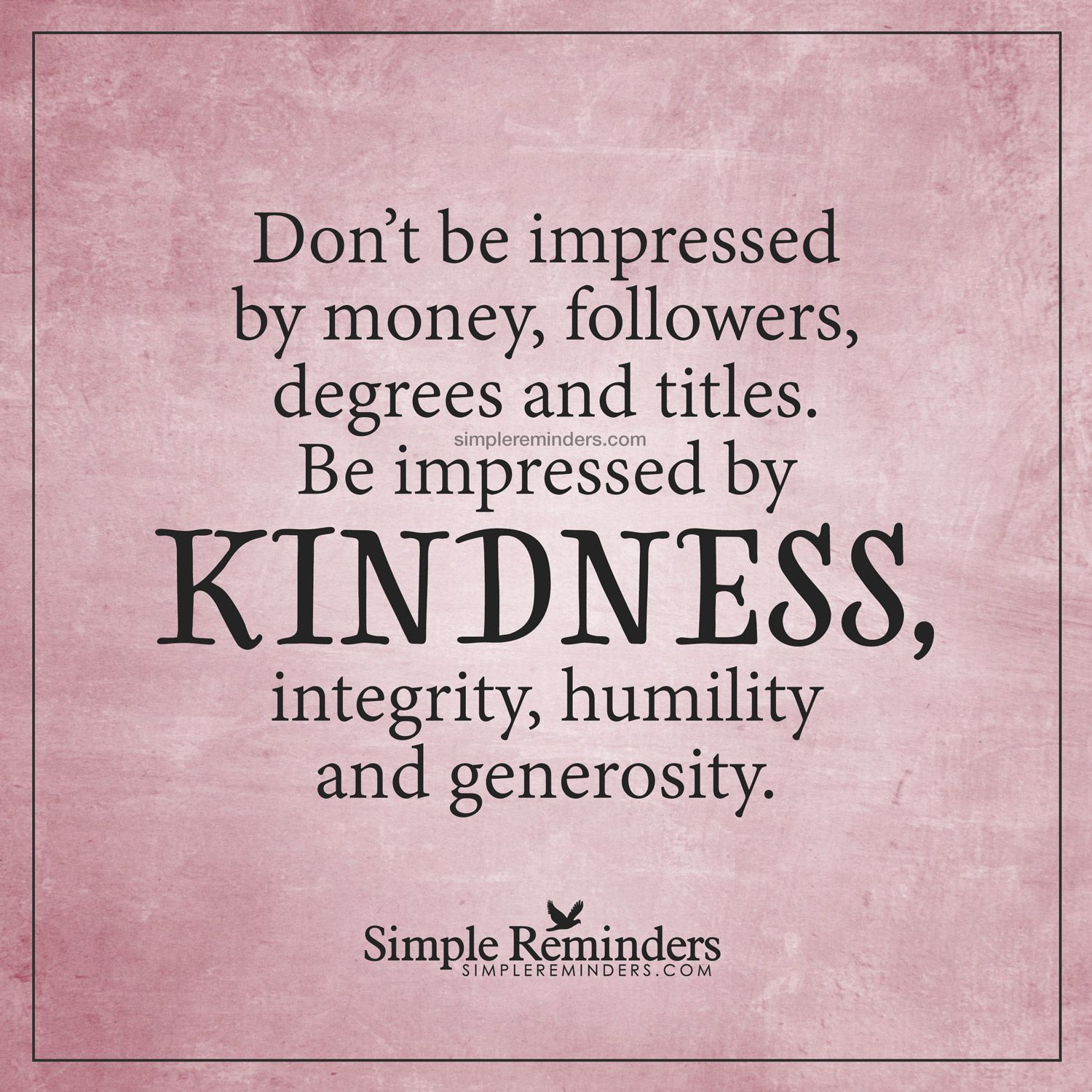 Be Impressed By Kindness By Unknown Author Kindness Quotes Reminder Quotes Simple Reminders Quotes