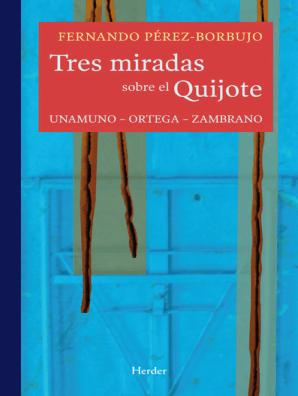 Tres Miradas Sobre El Quijote Unamuno Ortega Zambrano Novela De Caballerias Don Quijote Generación Del 98