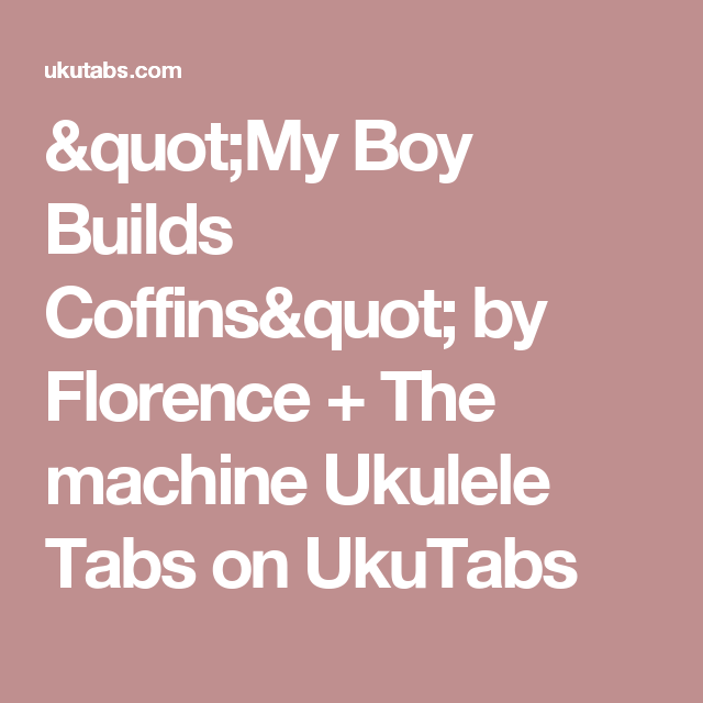 My Boy Builds Coffins By Florence The Machine Ukulele Tabs On