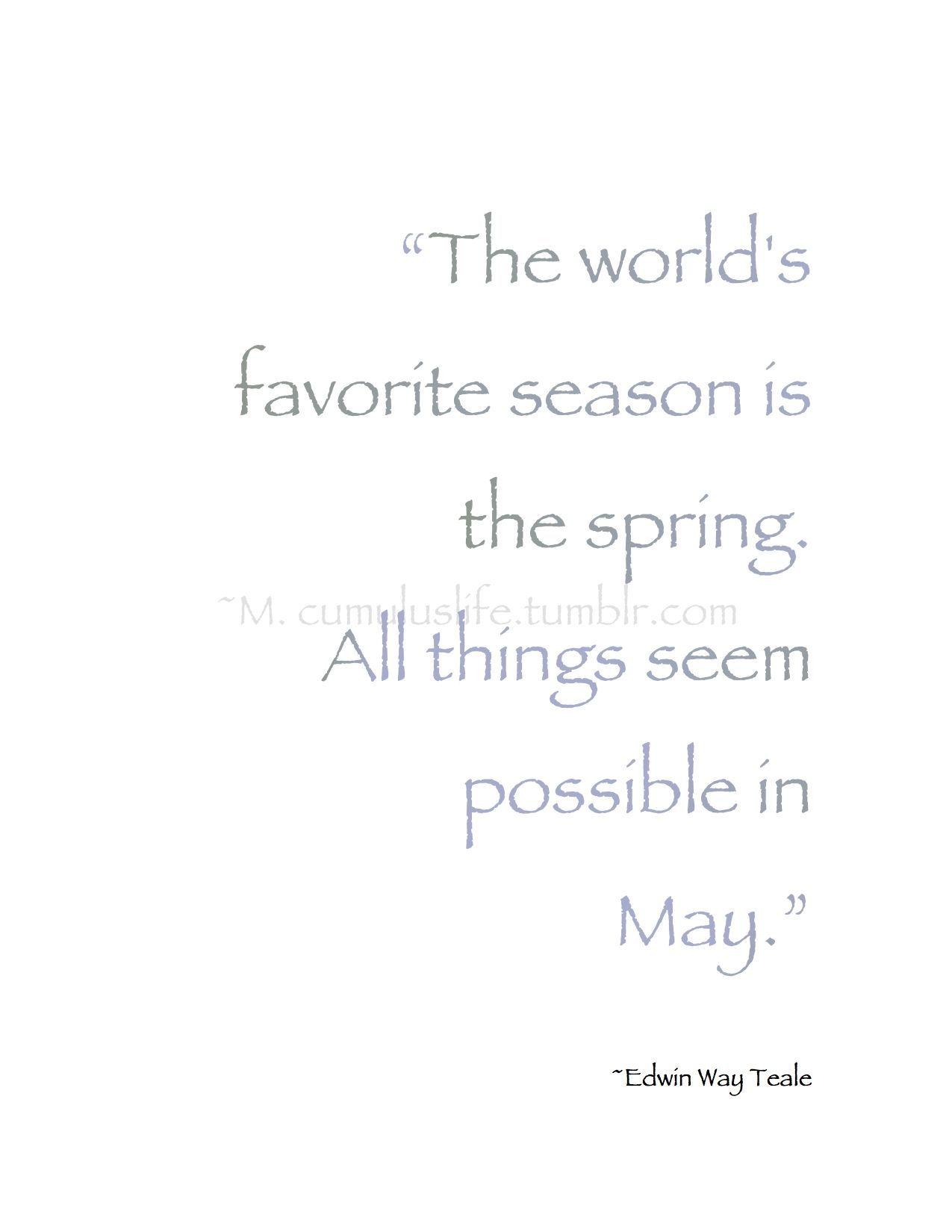 Spring Pirouettes The Worlds Favorite Season Is All Things Seem Possible In May Edwin Way Teale Quote