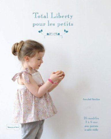 Total Liberty pour les petits - 25 modèles de couture avec patrons à taille réelle: Amazon.fr: Annabel Bénilan: Livres