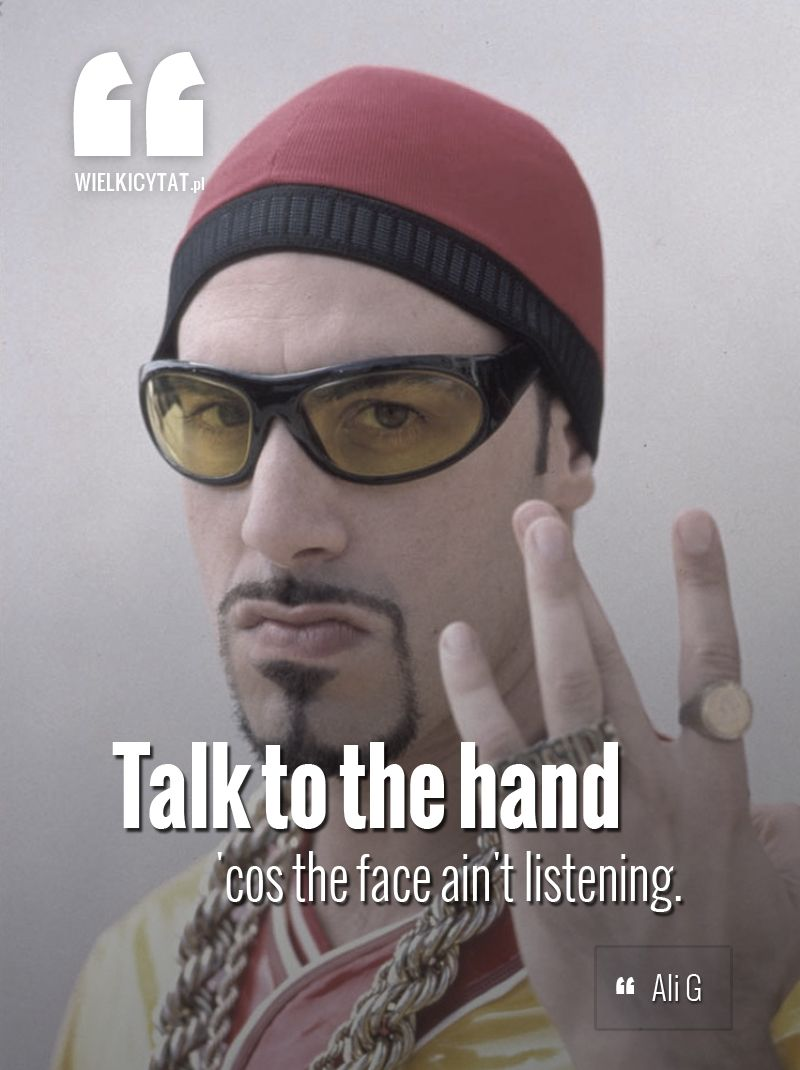 Talk To The Hand Cos' The Face Ain't Listening. #alig
