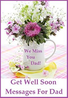 sample get well soon messages and wishes dad get well soon wishes