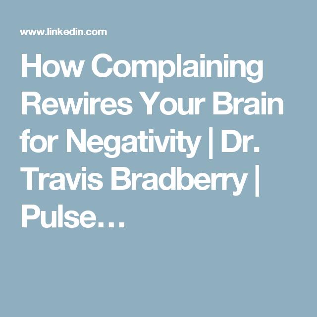 How Complaining Rewires Your Brain for Negativity | Dr. Travis Bradberry | Pulse…