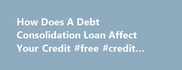 Consolidating loans affect credit score