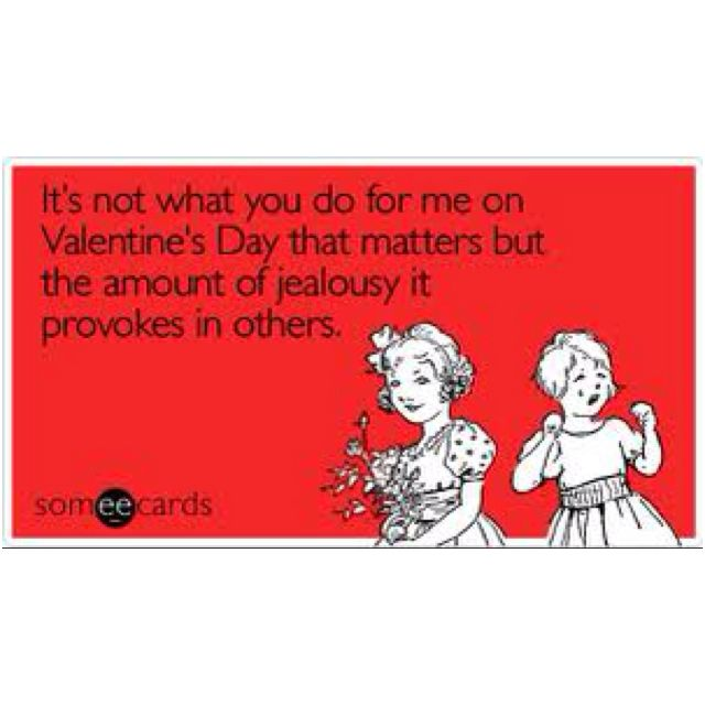 Lol And That S Why Vday Is Overrated Me On Valentines Day Someecards Valentines