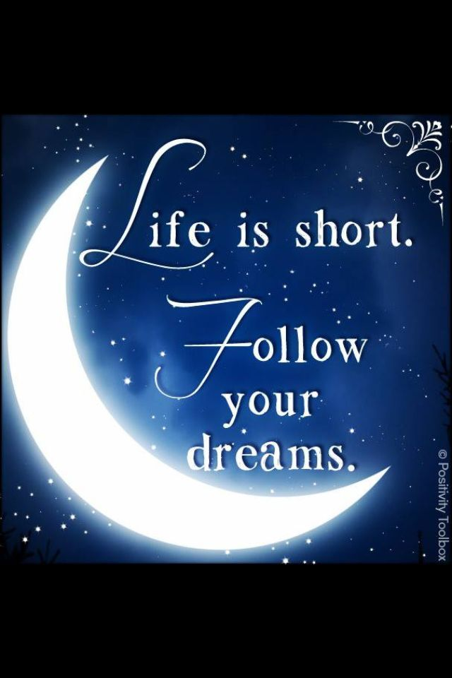 Life is short follow your dreams | Dreaming of you