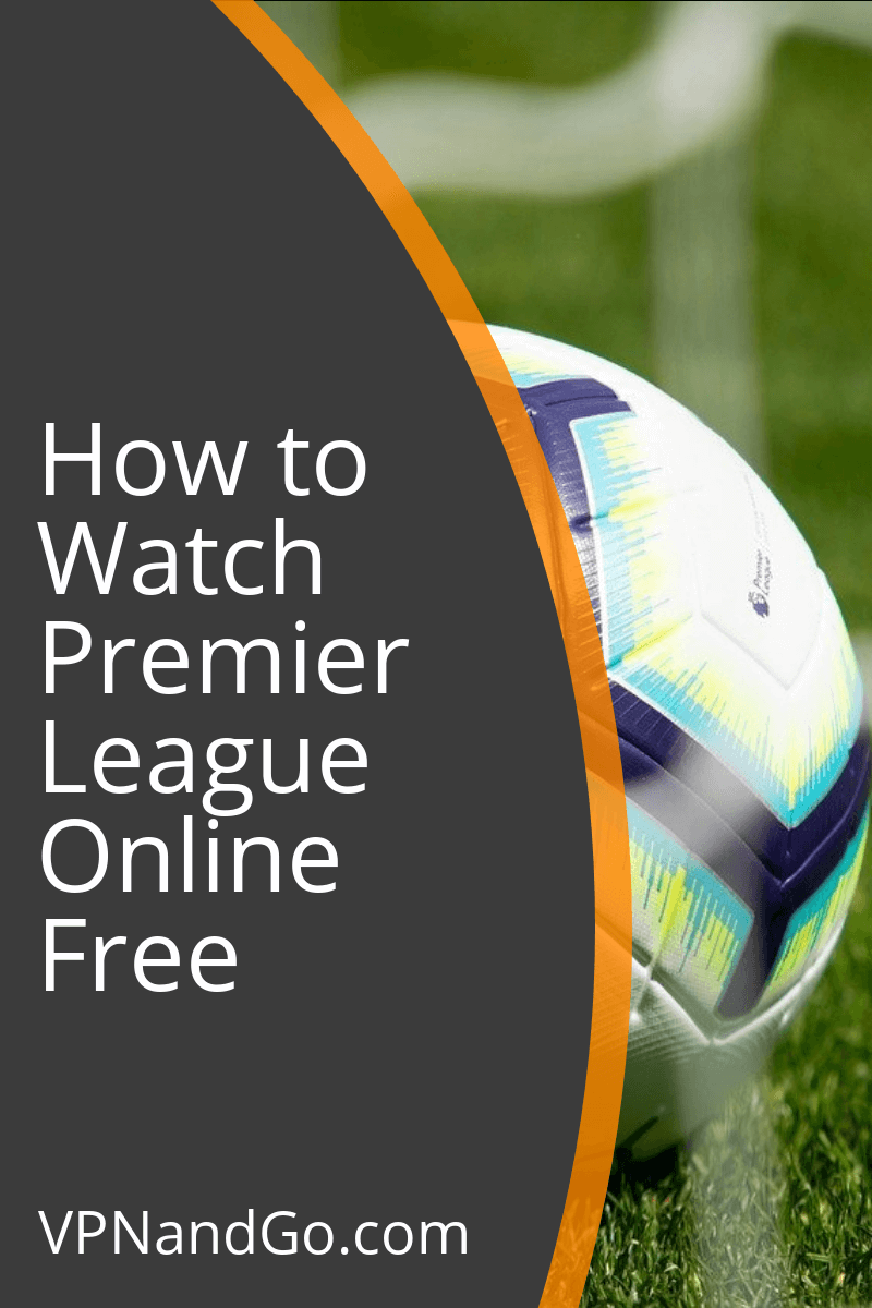 How to Watch Premier League from Anywhere in the World