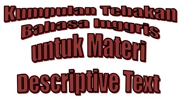 Kumpulan Tebakan Bahasa Inggris Untuk Materi Descriptive Text Descriptive Text