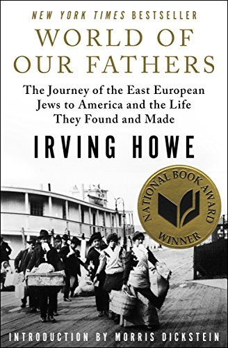 World Of Our Fathers The Journey Of The East European Jews To America And The Life They Found And Made Divbthe National Book Award Father Book Book Awards
