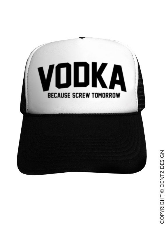 3b614684149a2 Vodka Because Screw Tomorrow Trucker Hat Black by DentzDesign ...