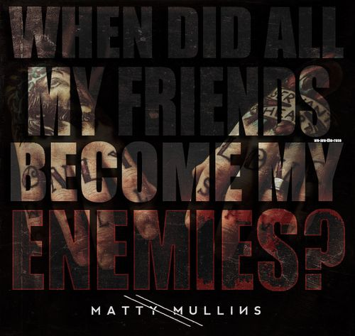 Matty Mullins Back To Square One When Did All My Friends Become My Enemies Just Lyrics Music Quotes Music Quotes Lyrics