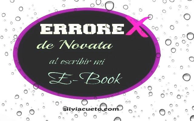 Mis 6 errores de novata al escribir un ebook | Silvia Cueto