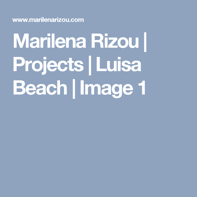Marilena Rizou | Projects | Luisa Beach | Image 1